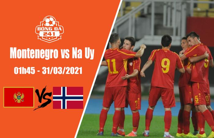 Soi kèo Montenegro vs Na Uy, 01h45 ngày 31/3, Vòng loại World Cup 2022