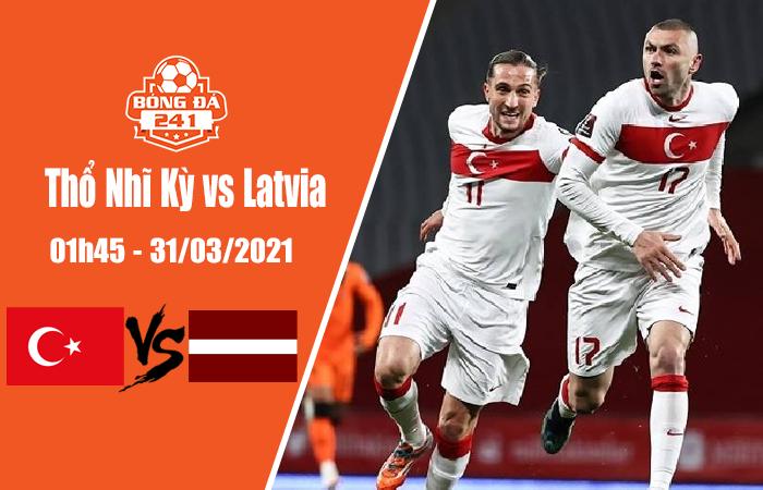 Soi kèo Thổ Nhĩ Kỳ vs Latvia, 01h45 ngày 31/3, Vòng loại World Cup 2022