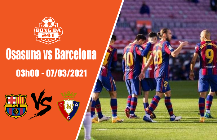 Soi kèo Osasuna vs Barcelona, 03h00 ngày 7/3,La Liga