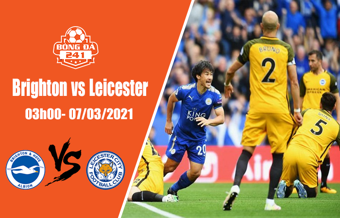 Soi kèo Brighton vs Leicester, 03h00 ngày 7/3, ngoại hạng Anh